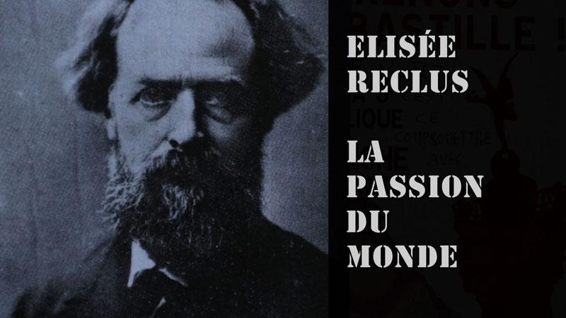 Elisée Reclus, la passion du monde