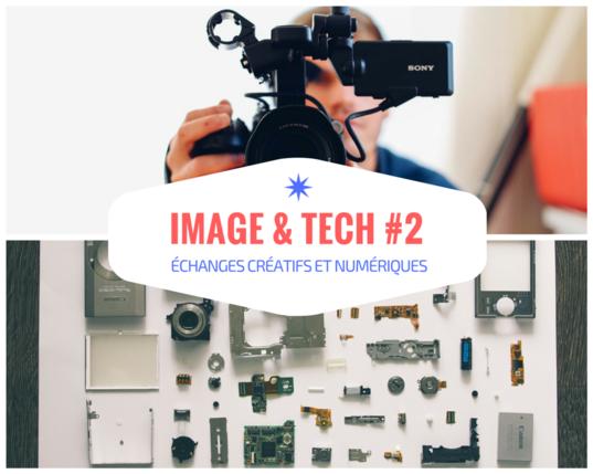 Rencontre Image & Tech #2  : échanges créatifs et numériques